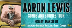Aaron Lewis will be performing at the Chiefs Event Center in Fort Hall Idaho