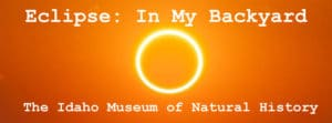 Eclipse: In My Backyard at The Idaho Museum of Natural History